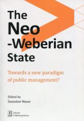 The Neo-Weberian State Towards a new paradigm of public management? - Stanisław Mazur   mała okładka