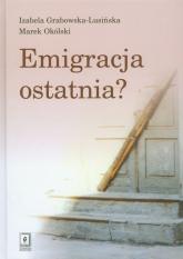 Emigracja ostatnia - Grabowska-Lusińska Izabela, Okólski Marek | mała okładka