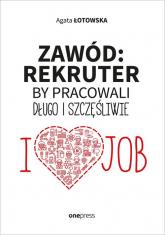 Zawód rekruter By pracowali długo i szczęśliwie - Agata Łotowska | mała okładka