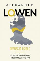 Depresja i ciało Biologiczne podstawy wiary i poczucia rzeczywistości - Alexander Lowen | mała okładka