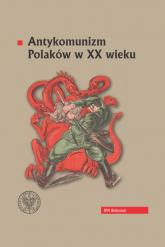 Antykomunizm Polaków w XX wieku -  | mała okładka