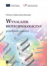 Wynalazek biotechnologiczny przedmiot patentu - Helena Henzler-Żakowska | mała okładka