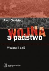 Wojna a państwo Wczoraj i dziś - Piotr Chmielarz | mała okładka