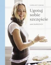 Ugotuj sobie szczęście Jak duńczycy - Caroline Fleming | mała okładka