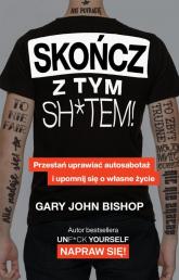 Skończ z tym sh*tem! - Bishop Gary John | mała okładka