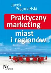 Praktyczny marketing miast i regionów - Jacek Pogorzelski | mała okładka