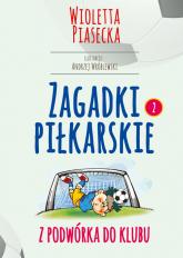 Zagadki piłkarskie Z podwórka do klubu - Wioletta Piasecka | mała okładka