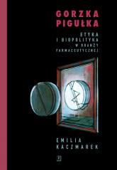 Gorzka pigułka Etyka i biopolityka w branży farmaceutycznej - Emilia Kaczmarek | mała okładka