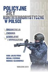 Policyjne siły kontrterrorystyczne w Polsce - Jałoszyński Kuba, Stępiński Michał, Olechnowicz Mariusz | mała okładka