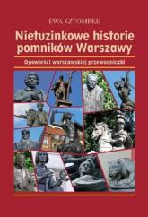 Nietuzinkowe historie pomników Warszawy Opowieści warszawskiej przewodniczki - Ewa Sztompke   mała okładka