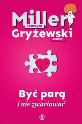Być parą i nie zwariować - Miller Katarzyna, Gryżewski Andrzej | mała okładka