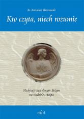 Kto czyta, niech rozumie. Medytacje nad słowem Bożym na niedziele i święta rok A - Kazimierz Skwierawski | mała okładka