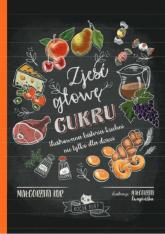 Zjeść głowę cukru Ilustrowana historia kuchni nie tylko dla dzieci - Małgorzata Kur | mała okładka