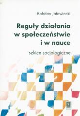 Reguły działania w społeczeństwie i nauce Szkice socjologiczne - Bohdan Jałowiecki | mała okładka