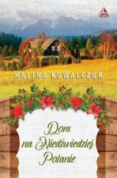 Dom na Niedżwiedziej Polanie - Halina Kowalczuk   mała okładka