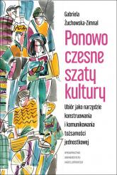 Ponowoczesne szaty kultury Ubiór jako narzędzie konstruowania i komunikowania tożsamości jednostkowej - Gabriela Żuchowska-Zimnal | mała okładka