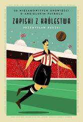 Zapiski z Królestwa 50 niesamowitych historii o angielskim futbolu - Przemysław Rudzki | mała okładka