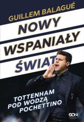 Nowy wspaniały świat Tottenham pod wodzą Pochettino - Balagué Guillem, Pochettino Mauricio   mała okładka