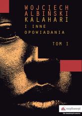 Kalahari i inne opowiadania Tom 1 - Wojciech Albiński | mała okładka