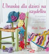 Ubranka dla dzieci na szydełku 35 projektów dla dzieci w wieku 0-3 lata - Nicki Trench | mała okładka