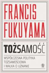Tożsamość Współczesna polityka tożsamościowa i walka o uznanie - Francis Fukuyama | mała okładka