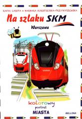 Na szlaku SKM Warszawa Kolorowy portret miasta -  | mała okładka