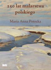 150 lat malarstwa polskiego - Potocka Maria Anna | mała okładka