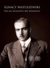 Wybór pism Tom 1-2 Nie ma wolności bez wielkości (tom 1), O Polskę całą, wielką i wolną (tom 2) - Ignacy Matuszewski | mała okładka