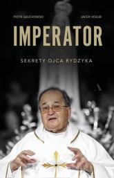 Imperator Sekrety Ojca Rydzyka - Głuchowski Piotr, Hołub Jacek | mała okładka