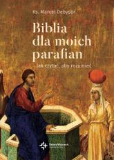 Biblia dla moich parafian Jak czytać, aby rozumieć - Marcel Debyser | mała okładka
