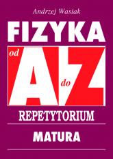 Fizyka od A do Z Repetytorium Matura - Andrzej Wasiak | mała okładka