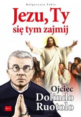Jezu, Ty się tym zajmij Ojciec Dolindo Ruotolo - Małgorzata Pabis | mała okładka