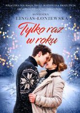 Tylko raz w roku - Agnieszka Lingas-Łoniewska | mała okładka