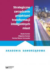 Strategiczne zarządzanie projektami transformacji inteligentnych miast - Gontar Beata, Gontar Zbigniew, Sikora-Fernandez Dorota | mała okładka