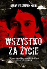 Wszystko za życie Niewiarygodna historia polskiej Żydówki, która przeżyła Zagładę - Gerda Weissmann-Klein | mała okładka