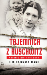 Tajemnica z Auschwitz Prawdziwa historia - Nina Majewska-Brown | mała okładka