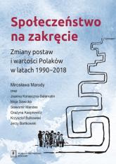 Społeczeństwo na zakręcie Zmiany postaw i wartości Polaków w latach 1990–2018 - Marody Mirosława, Konieczna-Sałamatin Joanna, | mała okładka