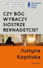 Czy Bóg wybaczy siostrze Bernadetcie? tw. - Justyna Kopińska | mała okładka