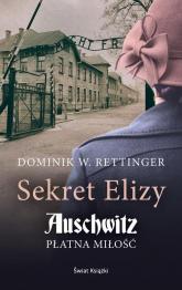 Sekret Elizy Auschwitz Płatna miłość - Rettinger Dominik W. | mała okładka