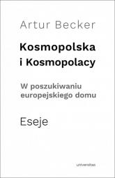 Kosmopolska i Kosmopolacy W poszukiwaniu europejskiego domu. Eseje - Artur Becker | mała okładka