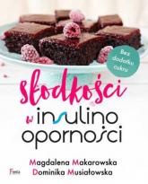 Słodkości w insulinooporności - Makarowska Magdalena, Musiałowska Dominika | mała okładka
