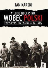 Wielkie mocarstwa wobec Polski 1919-1945 - Jan Karski | mała okładka