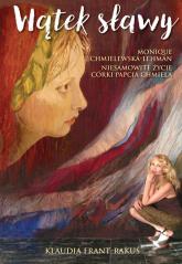 Wątek sławy Monique Chmielewska-Lehman Niesamowite życie córki Papcia Chmiela - Klaudia Frant-Rakuś | mała okładka