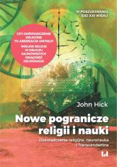 Nowe pogranicze religii i nauki Doświadczenie religijne, neuronauka i Transcendentne - John Hick | mała okładka