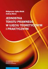 Jednostka tekstu prawnego w ujęciu teoretycznym i praktycznym - Gębka-Wolak Małgorzata, Moroz Andrzej   mała okładka