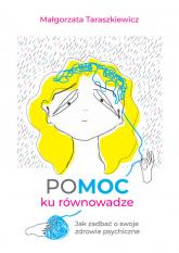 POMOC ku równowadze Jak zadbać o swoje zdrowie psychiczne - Małgorzata Taraszkiewicz | mała okładka