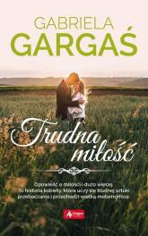 Trudna miłość - Gabriela Gargaś | mała okładka