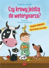 Czy krowy jeżdżą do weterynarza? 30 pytań i odpowiedzi Tego nie dowiesz się w szkole! - Łukasz Łebek | mała okładka