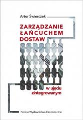 Zarządzanie łańcuchem dostaw w ujęciu zintegrowanym - Artur Świerczek | mała okładka