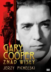 Gary Cooper z nad Wisły Jerzy Pichelski - Maciej Bernatt-Reszczyński   mała okładka